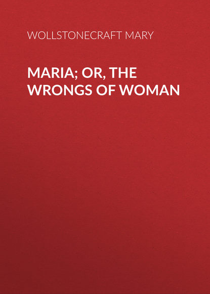 Wollstonecraft Mary Maria; Or, The Wrongs of Woman wollstonecraft mary a vindication of the rights of woman