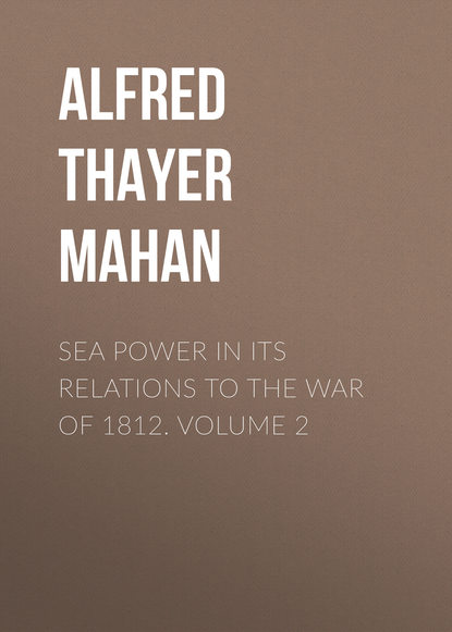 Alfred Thayer Mahan Sea Power in its Relations to the War of 1812. Volume 2 alfred thayer mahan the influence of sea power upon the french revolution and empire 1793 1812 vol i