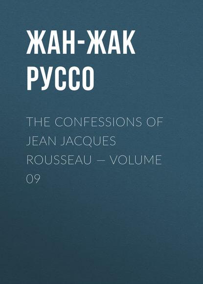 Фото - Жан-Жак Руссо The Confessions of Jean Jacques Rousseau — Volume 09 жан жак руссо the confessions of jean jacques rousseau volume 09