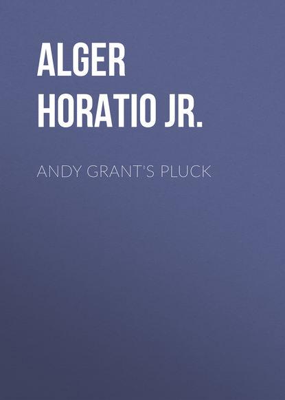Alger Horatio Jr. Andy Grant's Pluck недорого