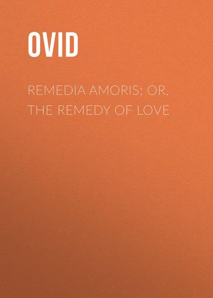 Публий Овидий Назон Remedia Amoris; or, The Remedy of Love овидий публий назон искусство любви