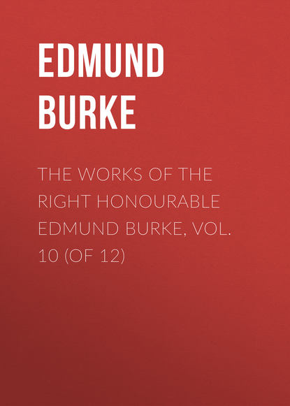 Edmund Burke The Works of the Right Honourable Edmund Burke, Vol. 10 (of 12) недорого