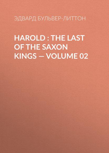 Эдвард Бульвер-Литтон Harold : the Last of the Saxon Kings — Volume 02 эдвард бульвер литтон harold the last of the saxon kings volume 10