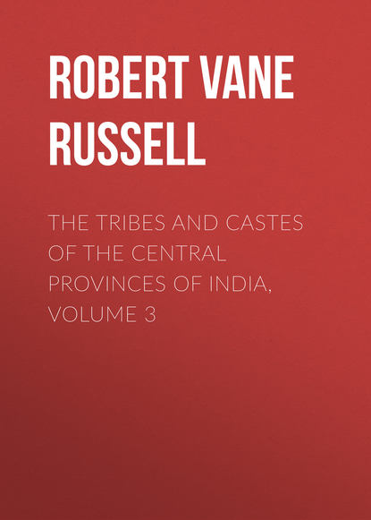 Robert Vane Russell The Tribes and Castes of the Central Provinces of India, Volume 3 india the constitution of india isbn 9785392105526