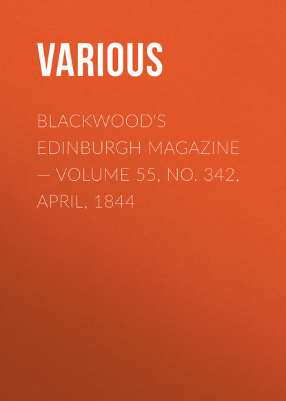 Blackwood's Edinburgh Magazine — Volume 55, No. 342, April, 1844