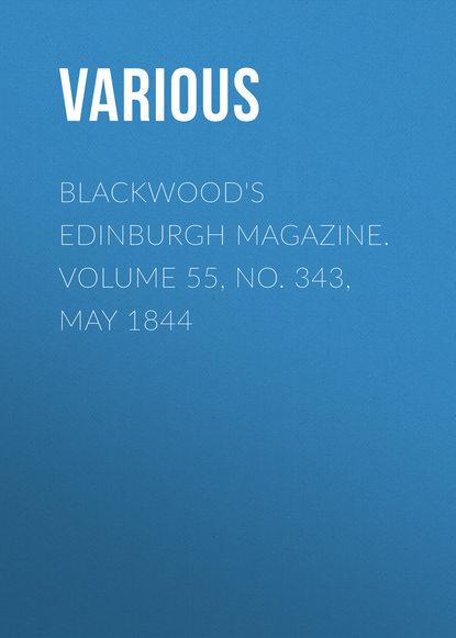 Various Blackwood's Edinburgh Magazine. Volume 55, No. 343, May 1844 various blackwoods edinburgh magazine – volume 55 no 341 march 1844