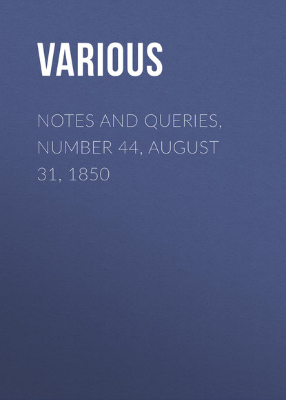 Notes and Queries, Number 44, August 31, 1850