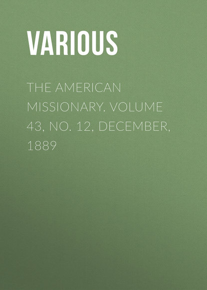 The American Missionary. Volume 43, No. 12, December, 1889