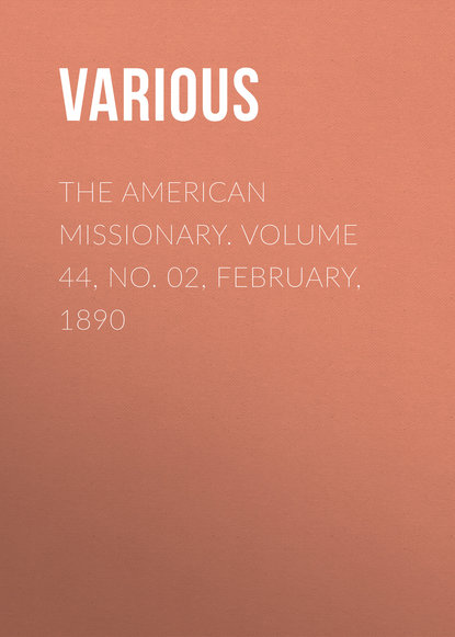 The American Missionary. Volume 44, No. 02, February, 1890
