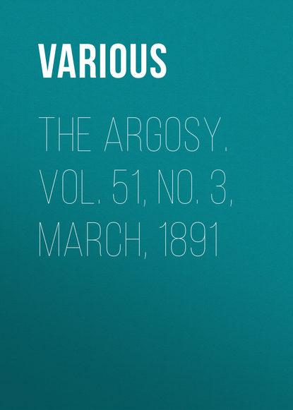 The Argosy. Vol. 51, No. 3, March, 1891