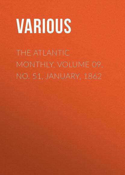 Фото - Various The Atlantic Monthly, Volume 09, No. 51, January, 1862 various the atlantic monthly volume 09 no 52 february 1862