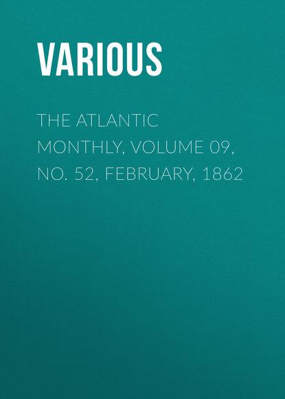 Фото - Various The Atlantic Monthly, Volume 09, No. 52, February, 1862 various the atlantic monthly volume 09 no 52 february 1862