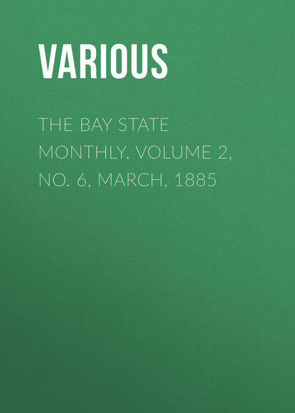 The Bay State Monthly. Volume 2, No. 6, March, 1885