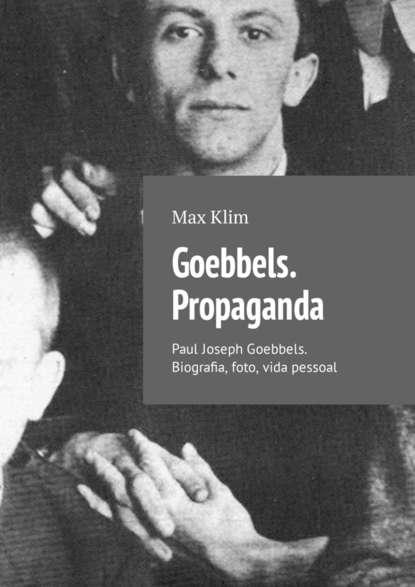 Фото - Max Klim Goebbels. Propaganda. Paul Joseph Goebbels. Biografia, foto, vida pessoal propaganda сапоги propaganda id68 r3 a01
