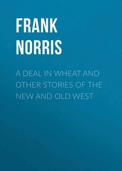 Frank Norris A Deal in Wheat and Other Stories of the New and Old West frank norris moran of the lady letty