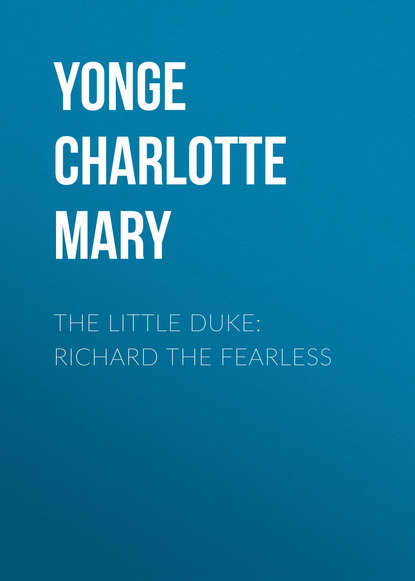 Yonge Charlotte Mary The Little Duke: Richard the Fearless недорого