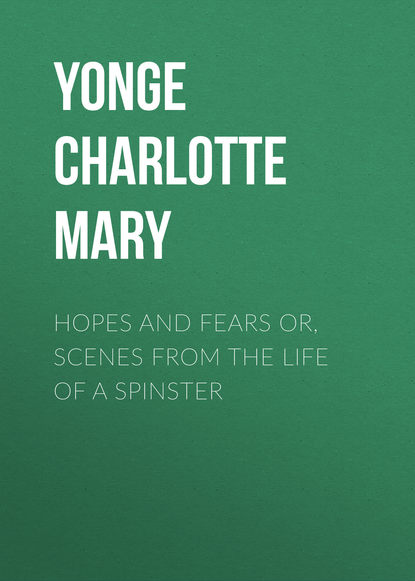 Yonge Charlotte Mary Hopes and Fears or, scenes from the life of a spinster недорого