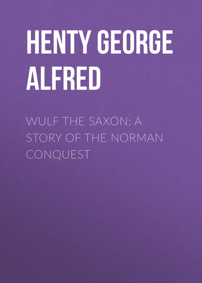 Фото - Henty George Alfred Wulf the Saxon: A Story of the Norman Conquest george warburton the conquest of canada vol 1