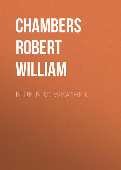 Chambers Robert William Blue-Bird Weather chambers robert william lorraine