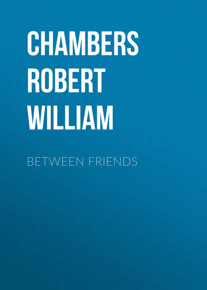 robert hammond letters between Chambers Robert William Between Friends