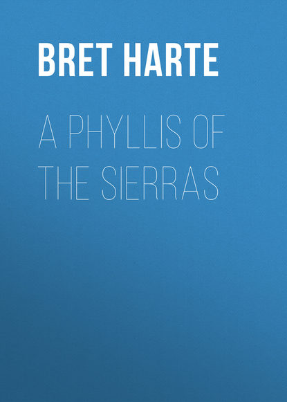 Bret Harte A Phyllis of the Sierras