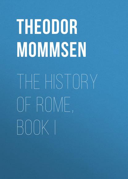 Theodor Mommsen The History of Rome, Book I theodor mommsen römische geschichte band 5
