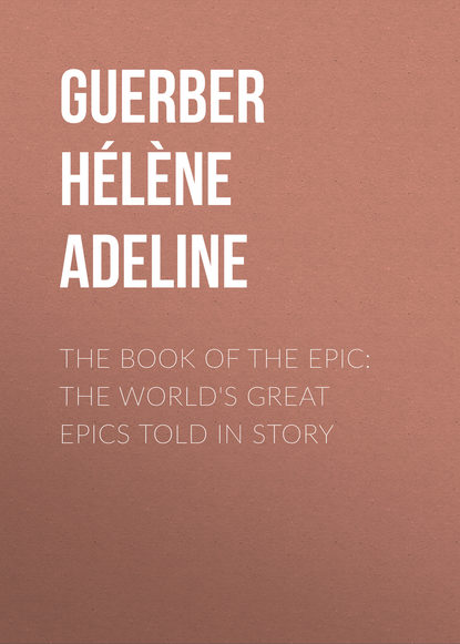 Guerber Hélène Adeline The Book of the Epic: The World's Great Epics Told in Story the great wings book