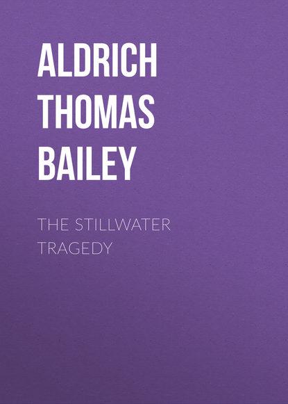 Aldrich Thomas Bailey The Stillwater Tragedy bailey m almanack the
