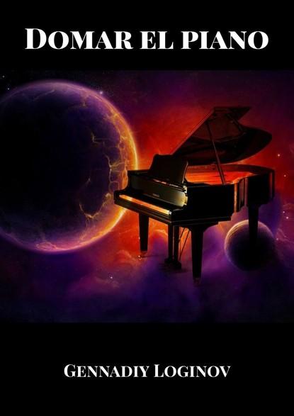 Gennadiy Loginov Domar el piano alberto vélez el esplendor y el miedo