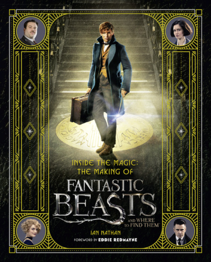 Ian Nathan Inside the Magic: The Making of Fantastic Beasts and Where to Find Them gods and beasts