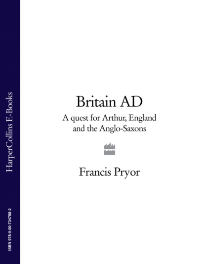 Francis Pryor Britain AD: A Quest for Arthur, England and the Anglo-Saxons francis pryor paths to the past