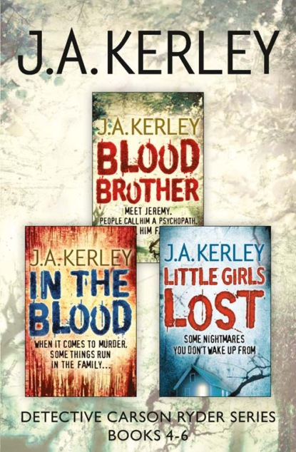 J. Kerley A. Detective Carson Ryder Thriller Series Books 4-6: Blood Brother, In the Blood, Little Girls Lost