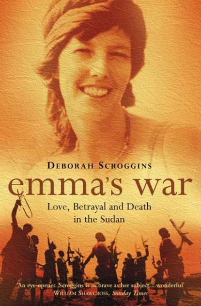 Deborah Scroggins Emma's War: Love, Betrayal and Death in the Sudan in love and war