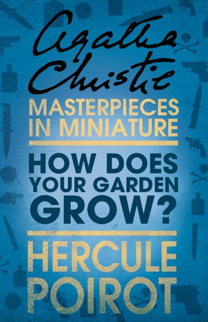 Агата Кристи How Does Your Garden Grow?: A Hercule Poirot Short Story агата кристи poirot prowadzi śledztwo