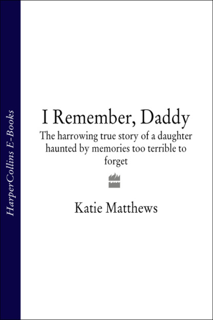 Katie Matthews I Remember, Daddy: The harrowing true story of a daughter haunted by memories too terrible to forget wheeler janet d billie bradley and her classmates or the secret of the locked tower