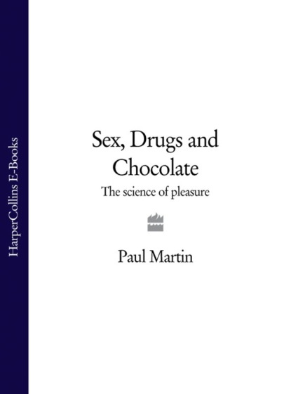 Paul Martin Sex, Drugs and Chocolate: The Science of Pleasure cami dalton pleasure to the max