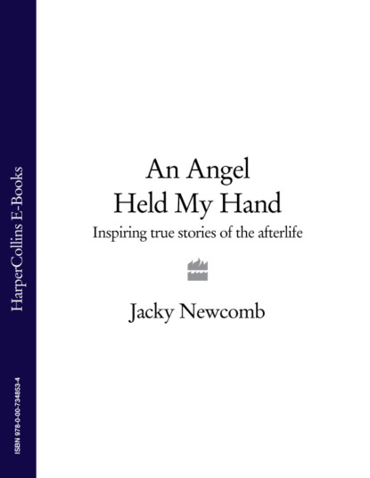 Jacky Newcomb An Angel Held My Hand: Inspiring True Stories of the Afterlife elizabeth chandler kissed by an angel 3 saved by an angel