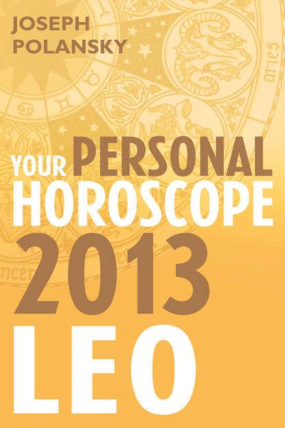 Joseph Polansky Leo 2013: Your Personal Horoscope joseph polansky leo 2020 your personal horoscope