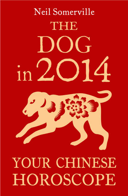 Neil Somerville The Dog in 2014: Your Chinese Horoscope neil somerville your chinese horoscope 2012 what the year of the dragon holds in store for you