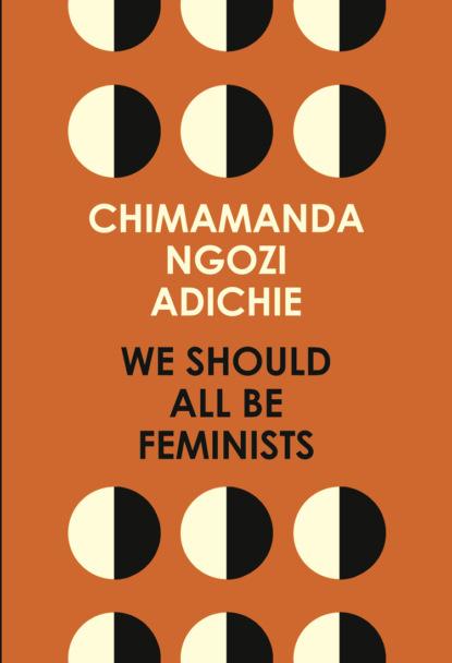 Чимаманда Нгози Адичи We Should All Be Feminists lizbeth bullock humphrey william knox oh why should the spirit of mortal be proud
