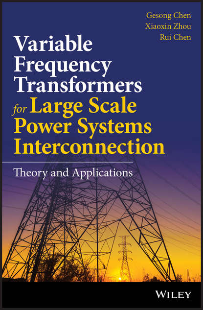 Gesong Chen Variable Frequency Transformers for Large Scale Power Systems Interconnection. Theory and Applications paulo fernando ribeiro power systems signal processing for smart grids