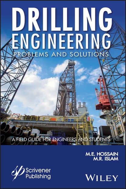 Фото - M. R. Islam Drilling Engineering Problems and Solutions. A Field Guide for Engineers and Students mohammed haroun electrokinetics for petroleum and environmental engineers