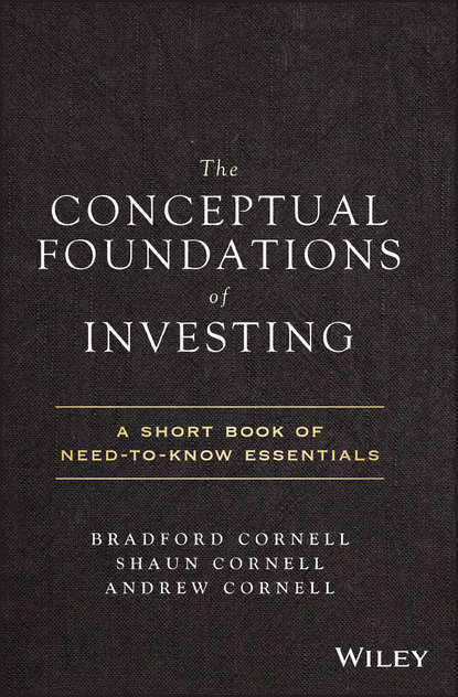 Фото - Andrew Cornell The Conceptual Foundations of Investing. A Short Book of Need-to-Know Essentials charlie tian invest like a guru how to generate higher returns at reduced risk with value investing