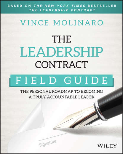 Vince Molinaro The Leadership Contract Field Guide. The Personal Roadmap to Becoming a Truly Accountable Leader jeff grout what you need to know about leadership