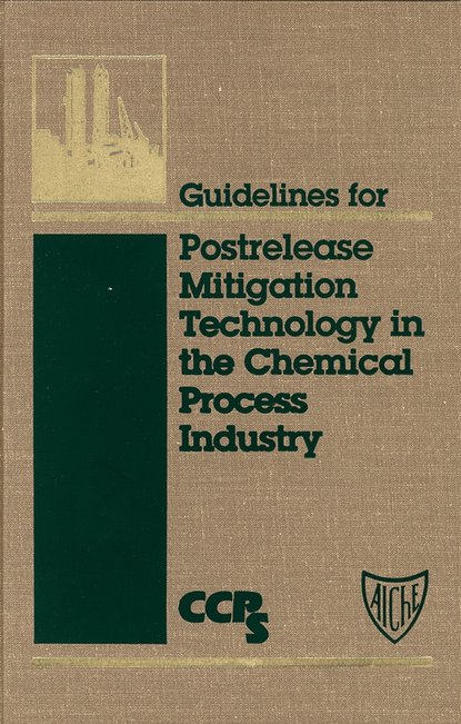 CCPS (Center for Chemical Process Safety) Guidelines for Postrelease Mitigation Technology in the Chemical Process Industry ccps center for chemical process safety guidelines for chemical reactivity evaluation and application to process design