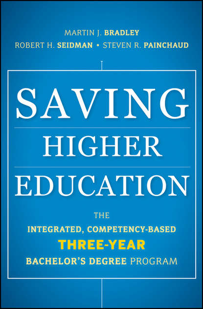 Saving Higher Education. The Integrated, Competency-Based Three-Year Bachelor\'s Degree Program