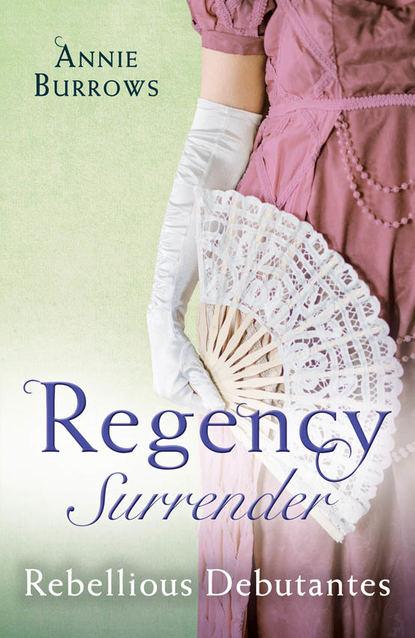 Фото - Энни Берроуз Regency Surrender: Rebellious Debutantes: Lord Havelock's List / Portrait of a Scandal mary domski discourse on a new method