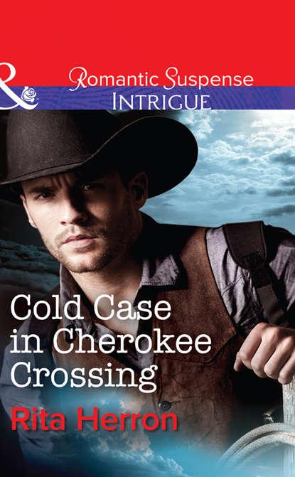 Фото - Rita Herron Cold Case in Cherokee Crossing rita herron justice for a ranger