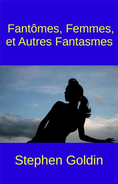 Stephen Goldin Fantômes, Femmes, Et Autres Fantasmes недорого