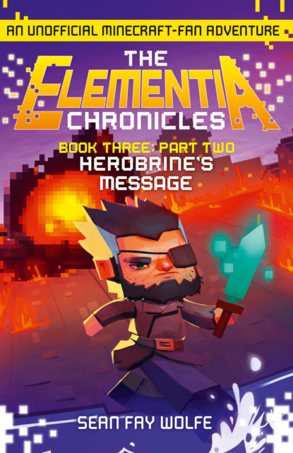 Фото - Sean Wolfe Fay Book Three: Part 2 Herobrine's Message sean fay wolfe book three part 2 herobrine s message